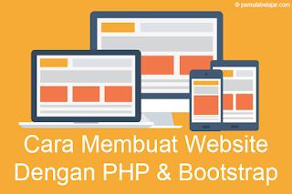 Cara Membuat Website Dengan PHP dan Bootstrap Untuk Pemula