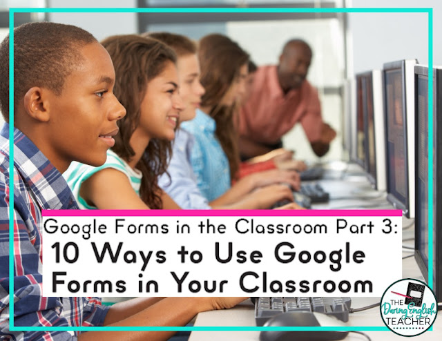 Google Forms in the Classroom Part 3: 10 Ways to Use Google Forms in Your Classroom