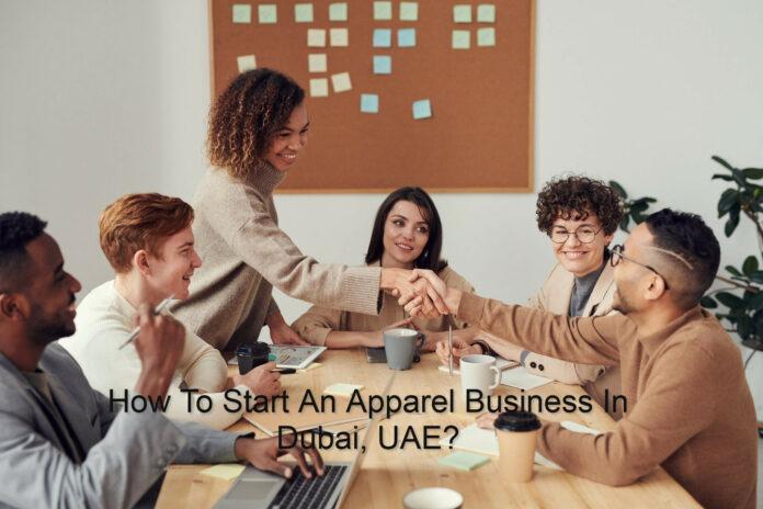 how to begin An apparel enterprise In Dubai, UAE?