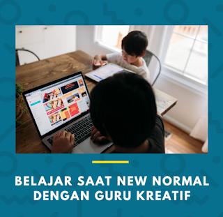 Belajar Saat New Normal Bersama Guru Kreatif