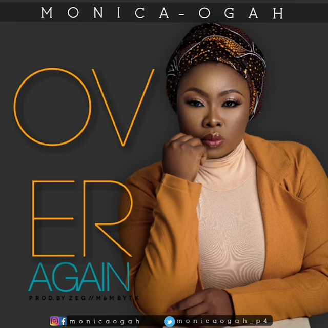 DOWNLOAD MP3: MONICA OGAH - OVER AGAIN