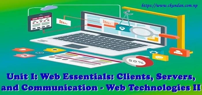 Unit I: Web Essentials: Clients, Servers, and Communication - Web Technologies II