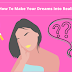 How To Make Your Dreams Into Reality?