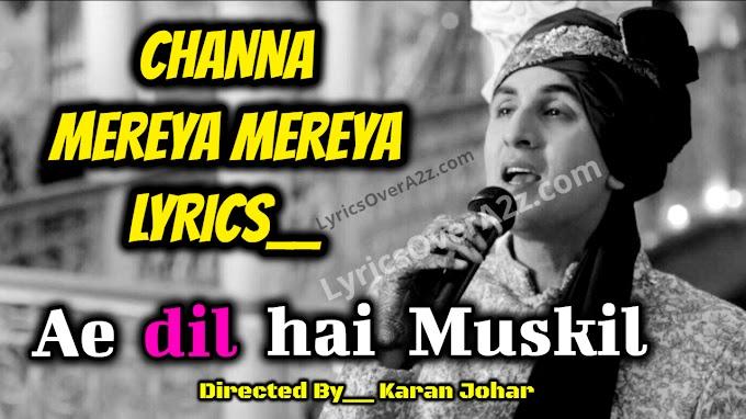 Channa Mereya Mereya Lyrics - Ae dil hai Muskil | Arijit Singh | Lyrics Over A2z
