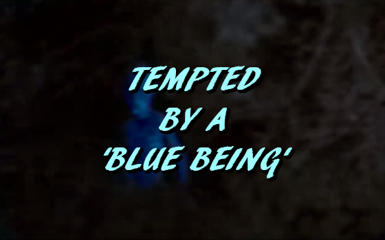 Tempted by a 'Blue Being'