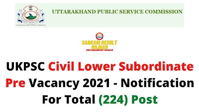 UKPSC Civil Lower Subordinate Pre Vacancy 2021 - Notification For Total (224) Post