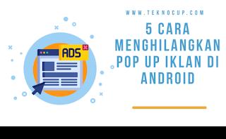5 Cara Menghilangkan Pop Up Iklan Di Android Yang Sering Mengganggu