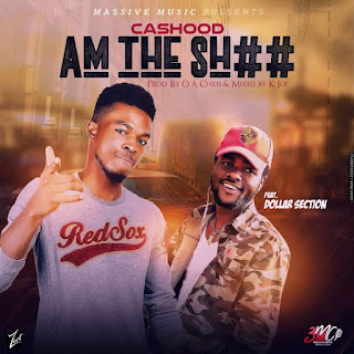 Cashood – Am The Sh## Feat. Dollar Section Mp3-BrytGh.Com