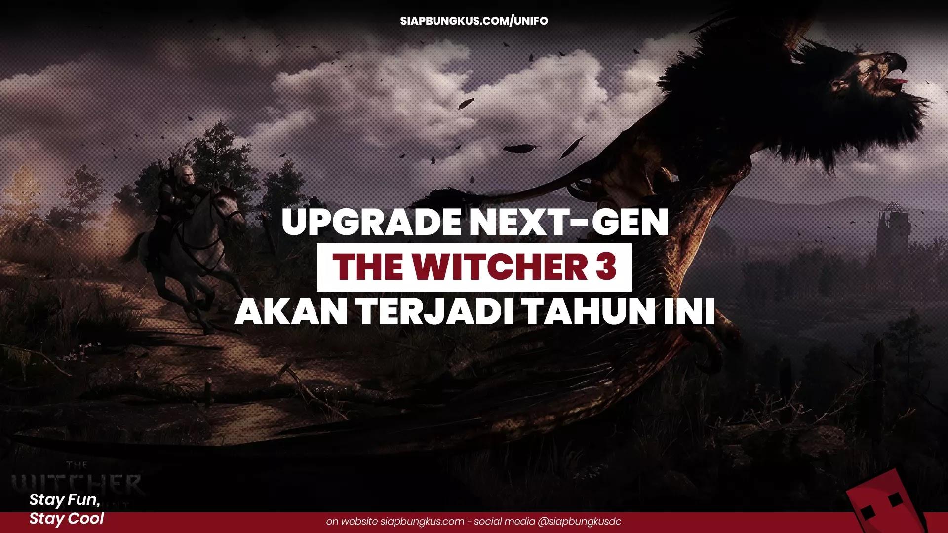 Upgrade Next-Gen The Witcher 3 Akan Terjadi Tahun Ini