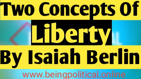 Full Explanation of Two Concepts Of Liberty by Isaiah Berlin