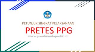 Petunjuk Singkat Pelaksanaan Pretes PPG Terbaru 2017