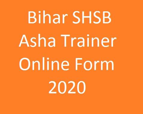 Bihar SHSB Asha Trainer On-line Form 2020