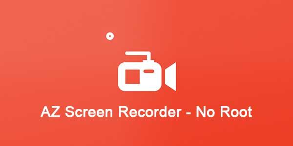AZ Screen Recorder - No Root