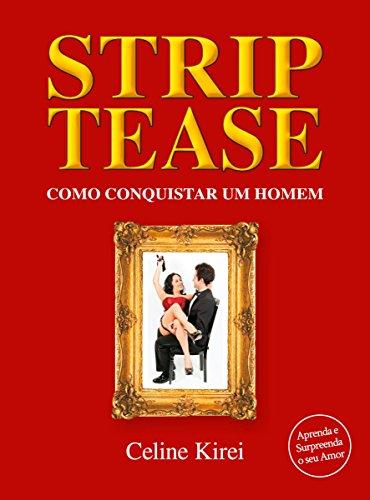 Striptease Como Conquistar Um Homem - Celine Kirei