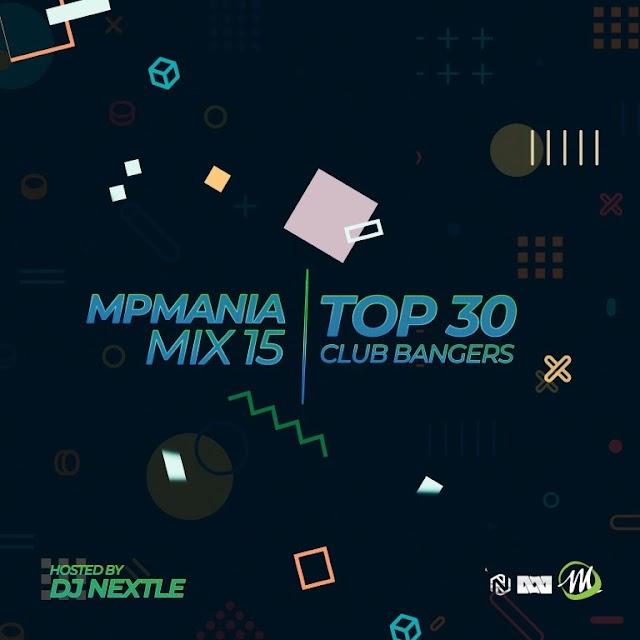 MIXTAPE: Dj Nextle - MPmania Mix 15 (Top 30 Club Bangers)