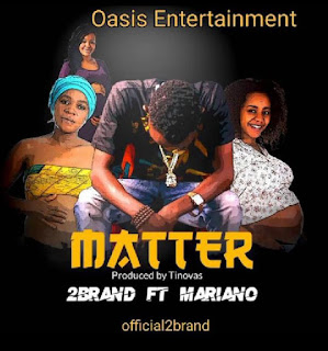 [Music] 2brand Ft. Mariano – Matter