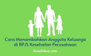 Cara Menambahkan Anggota Keluarga di BPJS Kesehatan Perusahaan