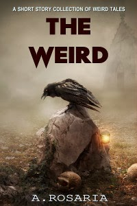 The Weird: A short story collection of strange and scary tales