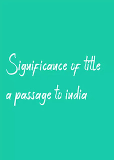 significance of  title a passage to India