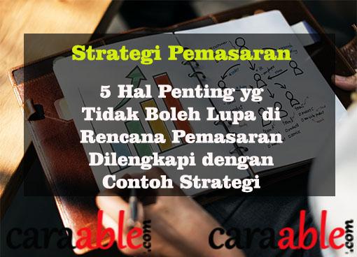 Strategi pemasaran yang sering digunakan pebisnis terkenal dilengkapi dengan contoh strategi pemasaran dan cara penyusunan rencana pemasaran lengkap beserta pengertian teori nya.