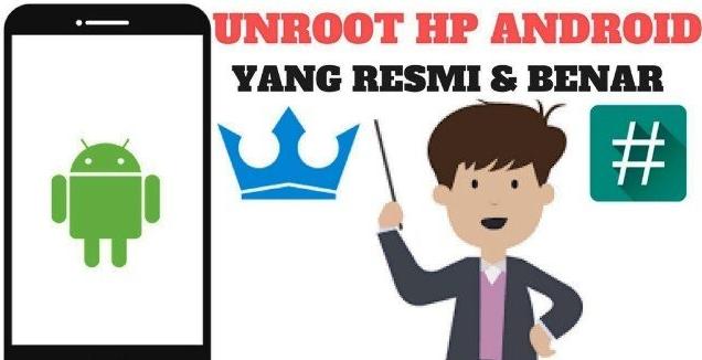 Cara Mudah Unroot HP Android Tanpa Harus Kehilangan Garansi