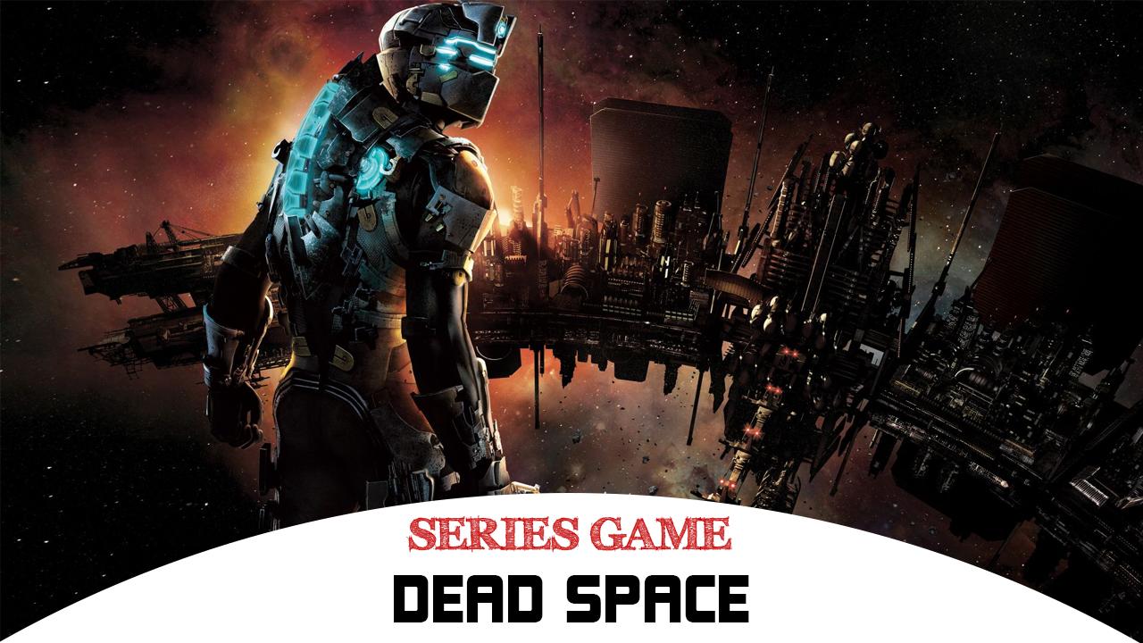 Danh sách Series Game Dead Space bao gồm đầy đủ các phiên bản được phát hành trên nền tảng máy tính