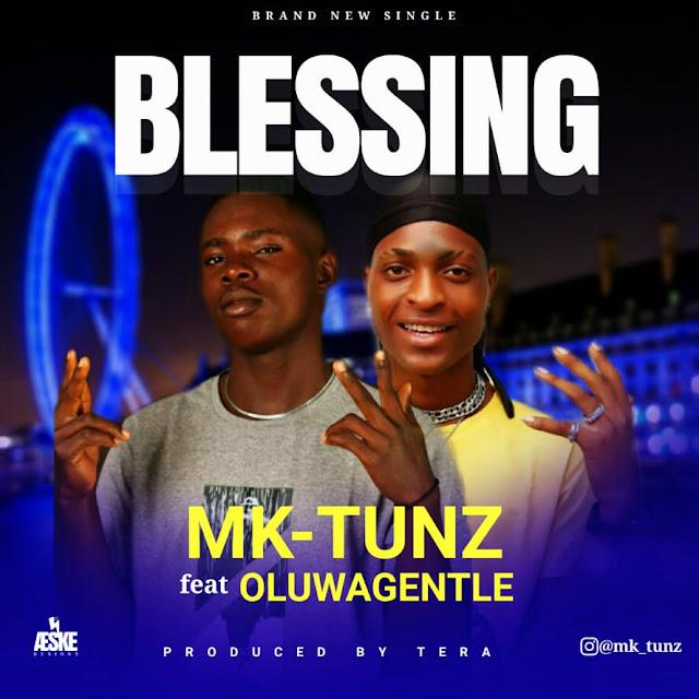 Mk Tunze ft. Oluwa Gentle (Blessing)
