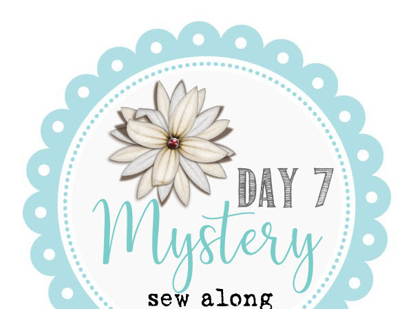 7 Day Mystery Sew Along- Day 7