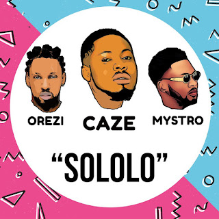 MUSIC: Caze - Sololo Ft. Orezi ( Prod by Mystro)