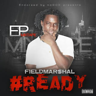 EP Mixtape: Fieldmar$hal – Ready || @fmarshal_naGod