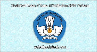 Soal PAS Kelas 5 Tema 4 Kurikulum 2013 Tahun 2019/2020