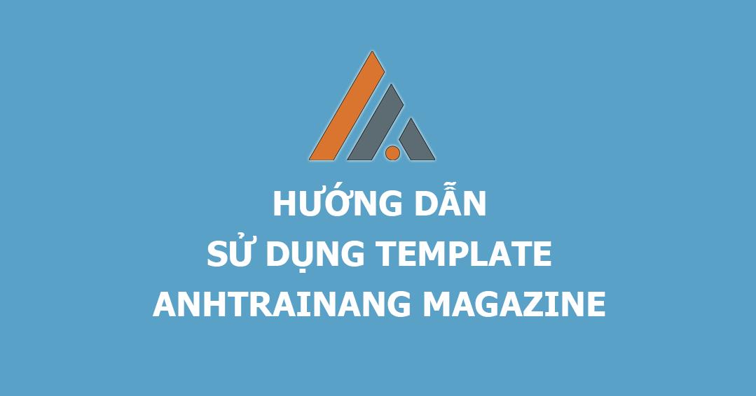Hướng dẫn sử dụng Template AnhTraiNang Magazine