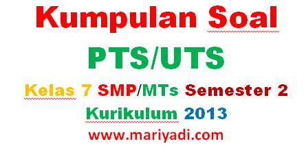 Download Soal PTS/UTS Bahasa Indonesia Kelas 7 SMP/MTs Semester 2 Kurikulum 2013