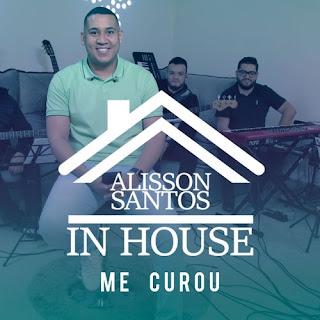 Baixar Música Gospel Me Curou - Alisson Santos Mp3