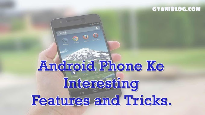 Android Phone Ke Interesting Features and Tricks