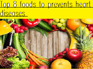 Top 8 foods to prevents heart diseases