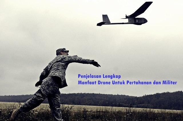 Penjelasan Lengkap Manfaat Drone Untuk Pertahanan dan Militer