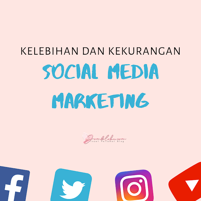 Kelebihan dan kekuranga social media marketing