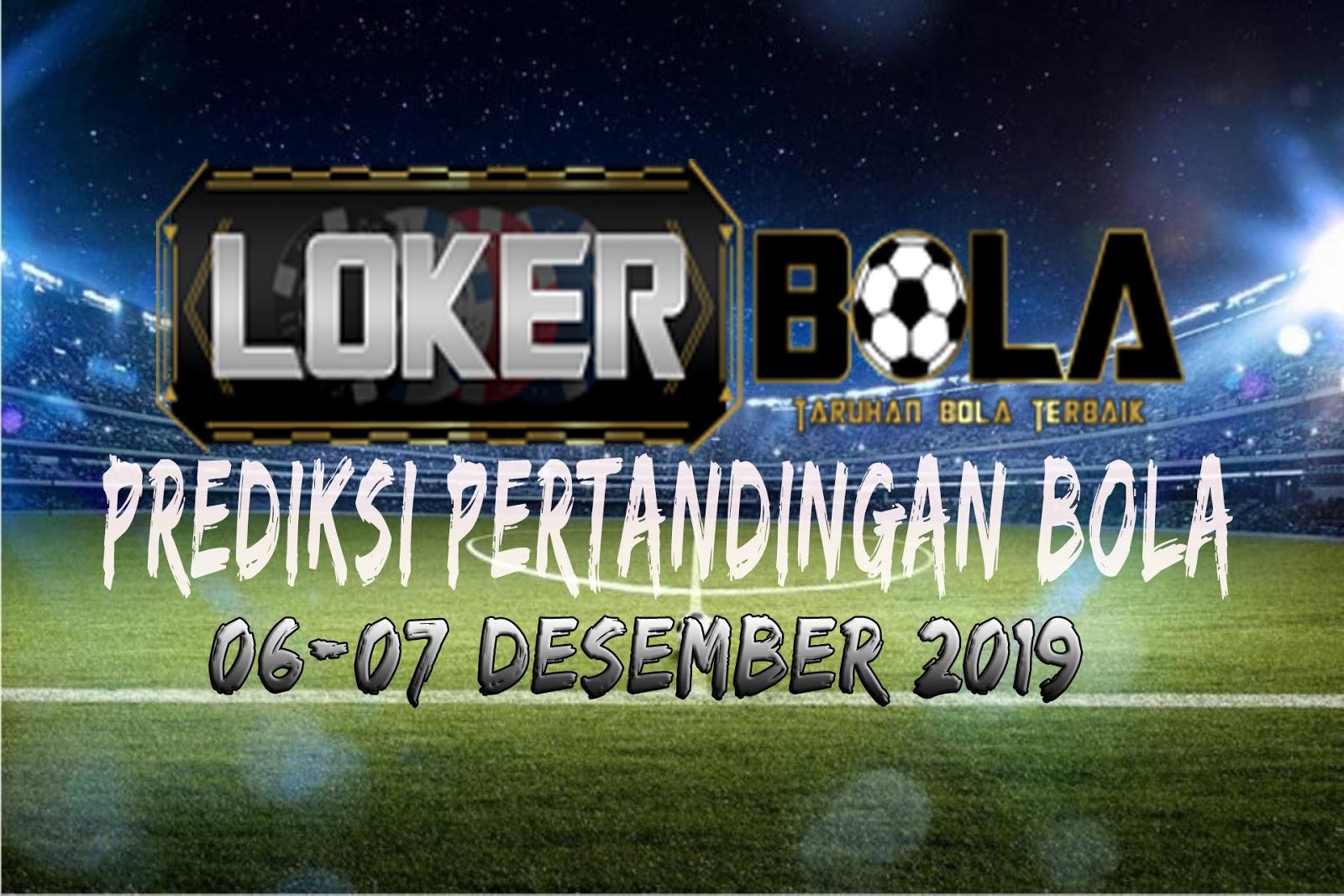 PREDIKSI PERTANDINGAN BOLA 06 – 07 DESEMBER 2019