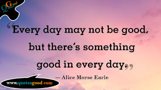 Every day may not be good, but there's something good - morning quotes from quotesgood.com