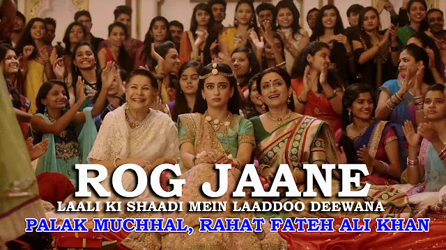 Laali Ki Shaadi Mein Laaddoo Deewana: Rog Jaane Lyrics | Palak Muchhal, Rahat Fateh Ali Khan