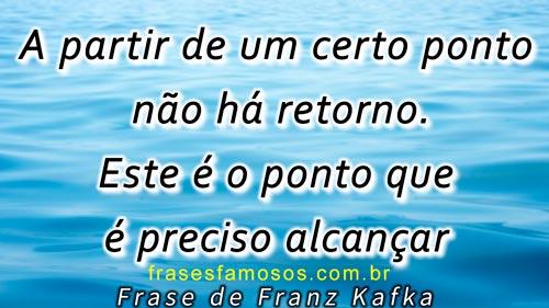Frases de Franz Kafka chegar ao ponto sem retorno