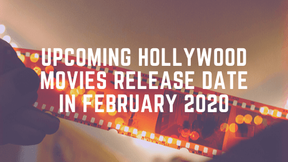 Upcoming Hollywood Movies Release Date in February 2020