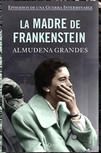 La madre de frankestein de Almudena Grandes Portada del libro