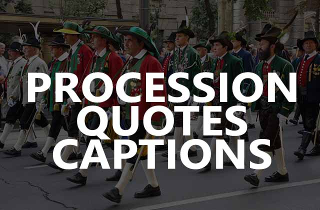 We have collected some of the best procession quotes by famous peoples, you can use these quotes as your procession captions for Instagram Post or BIO