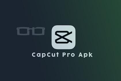 Download CapCut Pro Mod Apk No Watermark Tanpa Harus Root