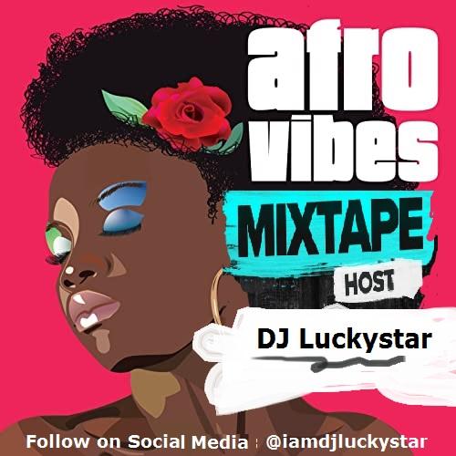 DJ LUCKYSTAR – AFRO VIBES MIXTAPE.
