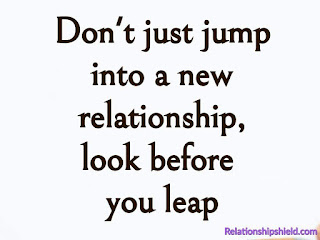 Don't just jump into a new relationship, look before you leap