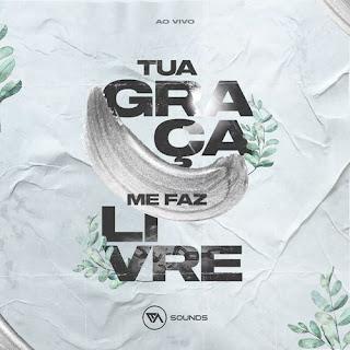 CD Tua Graça Me Faz Livre (Ao Vivo) - EA Sounds