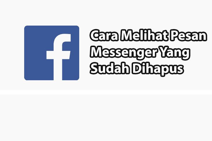 Cara Melihat Pesan Messenger Yang Sudah Dihapus Dengan Mudah